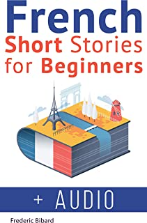 French Short Stories for Beginners + French Audio: Improve Your reading And Listening Skills In French With Easy French stories (French Edition)