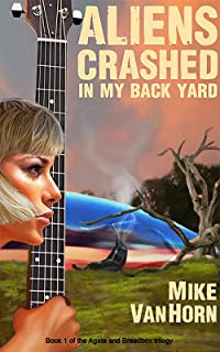 Aliens Crashed in My Back Yard (Agate and Breadbox trilogy Book 1)