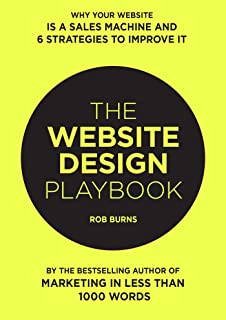 The Website Design Playbook: Why Your Website Is A Sales Machine And 6 Strategies To Improve It (Marketing Book 3)