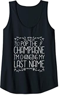 Womens Pop The Champagne I'm Changing My Last Name Bride To Be Tank Top