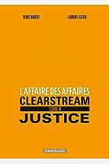 L'affaire des affaires - Tome 4 - Clearstream Justice (Affaire des affaires (L')) Format Kindle