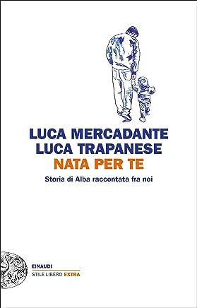 Nata per te: Storia di Alba raccontata fra noi (Einaudi. Stile libero extra)