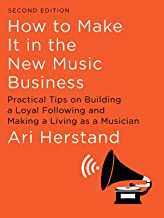 How To Make It in the New Music Business: Practical Tips on Building a Loyal Following and Making a Living as a Musician (Second Edition) PDF