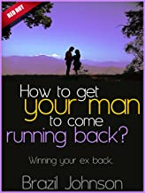 How To Get Your Man To Come Running Back?- Winning Your Ex Back? (Red Hot)