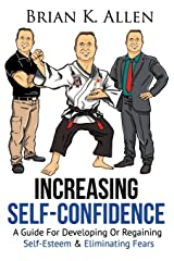 """Increasing Self-Confidence: """"A Guide For Developing Or Regaining Self-Esteem & Eliminating Fears"""" Paperback"""
