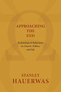 Approaching the End: Eschatological Reflections on Church, Politics, and Life