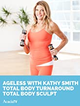 Ageless with Kathy Smith: Total Body Turnaround Total Body Sculpt