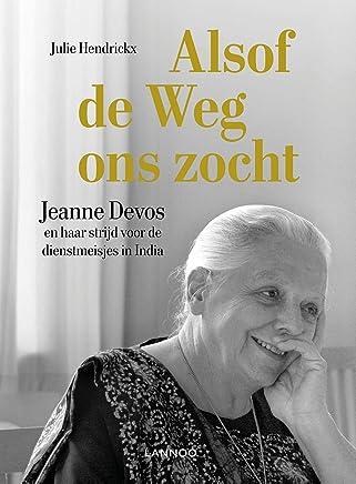Alsof de weg ons zocht: Jeanne Devos en haar strijd voor de dienstmeisjes in India