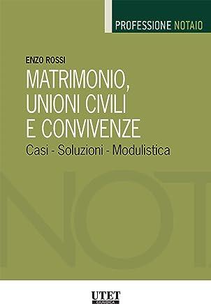 Matrimonio, unioni civili e convivenze: Casi - Soluzioni - Modulistica