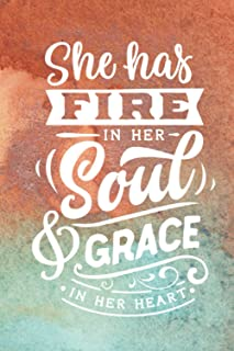 She Has Fire in Her Soul & Grace in Her Heart: Lined Journal -- Perfect Gift for Women and Girls (Strong Woman Journals)