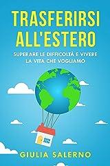 Trasferirsi all'estero: superare le difficoltà e vivere la vita che vogliamo (Italian Edition) Kindle Edition