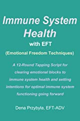Immune System Health with EFT (Emotional Freedom Techniques): A 12-Round Tapping Script for clearing the way to optimal immune system functioning Kindle Edition