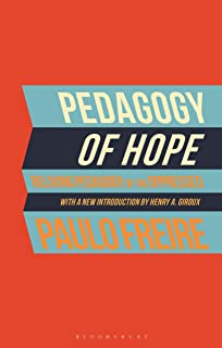 Pedagogy of Hope: Reliving Pedagogy of the Oppressed