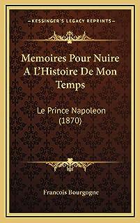 Memoires Pour Nuire A L'Histoire De Mon Temps: Le Prince Napoleon (1870)