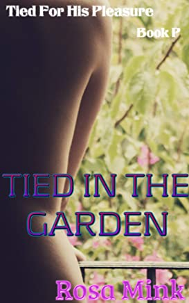 Tied in the Garden (Tied for His Pleasure Book 16)