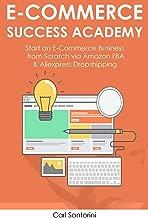 Ecommerce Success Academy: Start an E-Commerce Business from Scratch via Amazon FBA & Aliexpress Dropshipping