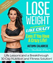 Lose Weight Like Crazy Even If You Have a Crazy Life!: Life Lessons and a Breakthrough 30-Day Nutrition and Fitness Solution PDF