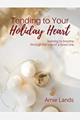 Tending to Your Holiday Heart: learning to breathe through the loss of a loved one (Tending to Your Heart Book 3) Kindle Edition