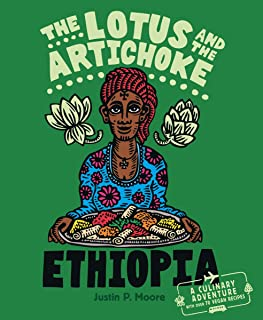 The Lotus and the Artichoke - Ethiopia: A Culinary Adventure with over 70 Vegan Recipes