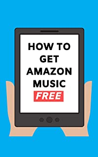 How To Get Amazon Music Free: Sign Up and Stream 50 Million Songs Free on Amazon Music Unlimited 2020 User Guide (Stream F...