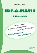 IDE-O-MATIC - Frei von Erröten, Schüchternheit und anderen seelischen Hemmungen: Neues Selbstvertrauen. Mehr Lebensfreude. (German Edition)