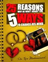 25 Reasons Why He Won't Marry You and 5 Ways To Change His Mind (True Relationship Stories Book 3)