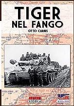 Scaricare Libri Tiger nel fango: La vita e i combattimenti del comandante di panzer Otto Carius: 1 PDF