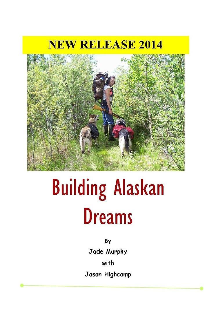 ミネラル記録そのようなBuilding Alaskan Dreams: A modern day homesteading memoir (The Jason Highcamp Saga. Book 1) (English Edition)