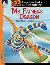 My Father's Dragon: An Instructional Guide for Literature - Novel Study Guide for Elementary School Literature with Close Reading and Writing Activities (Great Works Classroom Resource)