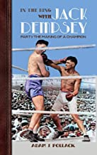 In the Ring With Jack Dempsey - Part I: The Making of a Champion