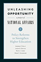 Unleashing Opportunity: Policy Reforms to Strengthen Higher Education (Unleashing Opportunity: A Project of National Affai...