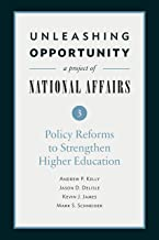 Unleashing Opportunity: Policy Reforms to Strengthen Higher Education (Unleashing Opportunity: A Project of National Affairs Book 3)