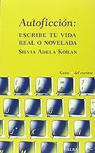 Autoficción: Escribe tu vida real o novelada (Guías + del escritor)