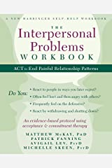 The Interpersonal Problems Workbook: ACT to End Painful Relationship Patterns (A New Harbinger Self-Help Workbook) Kindle Edition