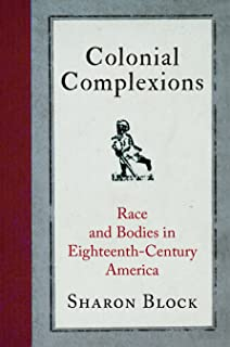 Colonial Complexions: Race and Bodies in Eighteenth-Century America (Early American Studies)