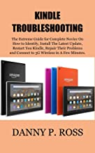 KINDLE TROUBLESHOOTING: The Extreme Guide for Complete Novice On How to Identify, Install The Latest Update, Restart You Kindle, Repair Their Problems and Connect to 3G Wireless in A Few Minutes.