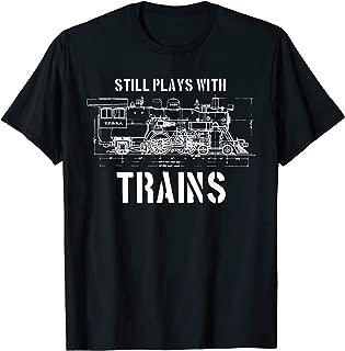 Still Plays With Trains T-Shirt Model Railroad Locomotive