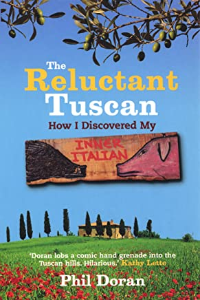 Reluctant Tuscan, The: How I Discovered My Inner Italian