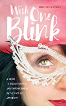 With One Blink: A Guide To Enlightenment And Empowerment In The Face Of Adversity