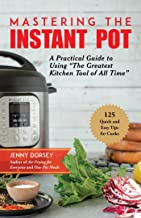 Mastering the Instant Pot: A Practical Guide to Using
