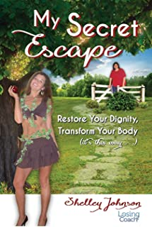 My Secret Escape: Restore Your Dignity, Transform Your Body (it's this way…) (Losing Coach)