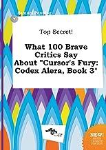 Top Secret! What 100 Brave Critics Say about Cursor's Fury: Codex Alera, Book 3