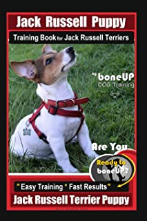 Jack Russell Puppy Training Book for Jack Russell Terriers By BoneUP DOG Training: Are You Ready to Bone Up? Easy Training...