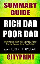 Summary Guide Rich Dad Poor Dad: What the Rich Teach Their Kids about Money That the Poor and Middle Class Do Not! Book by Robert T. Kiyosaki Cityprint