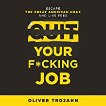 Quit Your F**king Job: Escape the Great American Hoax and Live Free