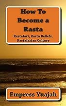 How To Become a Rasta: rastafari religion, rastafarian beliefs, and rastafarian overstanding