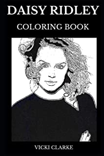 Daisy Ridley Coloring Book: Legendary Rey from Star Wars Reboot and Famous Cute Actress, Future Star and Acting Wonderkid Icon Inspired Adult Coloring Book (Daisy Ridley Books)