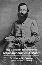 The Christian Testimony of Major-General James Ewell Brown Stuart (The Christian Generals Book 2)