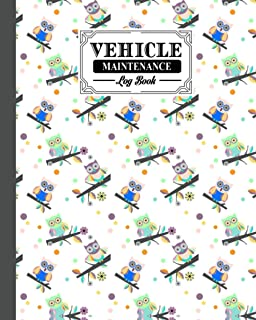 Vehicle Maintenance Log Book: Cute Owl Vehicle Maintenance Log Book, Car Repair Journal / Automotive Service Record Book /...
