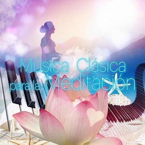 Música Clásica para la Meditación - Meditación Paz Interior ...